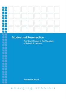 Exodus and Resurrection : The God of Israel in Theology of Robert W. Jenson, Paperback / softback Book