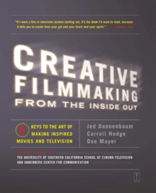 Creative Filmmaking from the Inside Out : Five Keys to the Art of Making Inspired Movies and Television, EPUB eBook