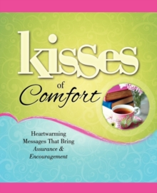 Kisses of Comfort : Heartwarming Messages that Bring Assurance & Encou, Paperback / softback Book