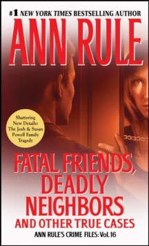 Fatal Friends, Deadly Neighbors : Ann Rule's Crime Files Volume 16, Paperback Book