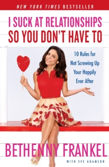 I Suck at Relationships So You Don't Have To : 10 Rules for Not Screwing Up Your Happily Ever After, Paperback Book