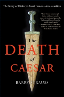 The Death of Caesar : The Story of History's Most Famous Assassination, Paperback Book
