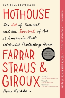 Hothouse : The Art of Survival and the Survival of Art at America's Most Celebrated Publishing House, Farrar, Straus, and Giroux, EPUB eBook
