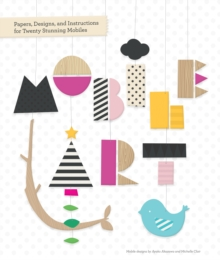 Mobile Art : Papers, Designs, and Instructions for Making Twenty Stunning Mobiles, Kit Book