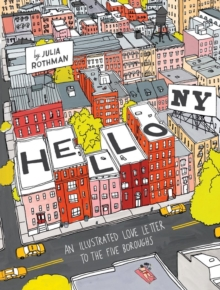 Hello, New York : An Illustrated Love Letter to the Five Boroughs, Hardback Book