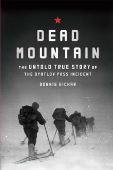 Dead Mountain : The Untold True Story of the Dyatlov Pass Incident, Hardback Book