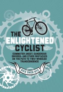 The Enlightened Cyclist: BikeSnobNYC: 9781452105000: hive co uk