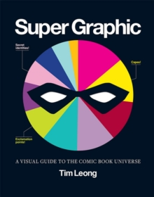 Super Graphic : A Visual Guide to the Comic Book Universe, Paperback / softback Book