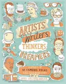 Artists, Writers, Thinkers, Dreamers : Portraits of Fifty Famous Folks and All Their Weird Stuff, Paperback / softback Book