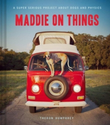 Maddie on Things : A Super Serious Project about Dogs and Physics, Hardback Book