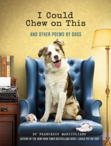I Could Chew on This :  And Other Poems by Dogs, Hardback Book