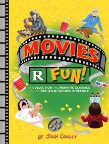 Movies R Fun! : A Collection of Cinematic Classics for the Pre-(Film) School Cinephile, Hardback Book
