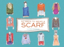 50 Ways to Wear a Scarf, Hardback Book