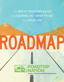 Roadmap : The Get-It-Together Guide to Figuring Out What to Do with Your Life, Paperback / softback Book