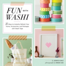Fun With Washi : 35 Ways to Instantly Refresh Your Home, Accessories, and Packages with Washi Tape, Paperback / softback Book