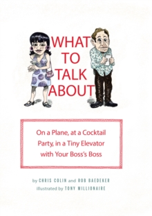 What to Talk About : On a Plane, at a Cocktail Party, in a Tiny Elevator with Your Boss's Boss, EPUB eBook