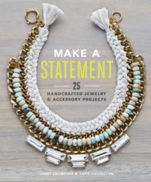 Make a Statement : 25 Handcrafted Jewellery & Accessory Projects, Paperback / softback Book