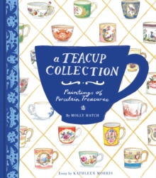 A Teacup Collection : Paintings of Porcelain Treasures, Hardback Book