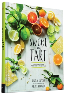 Sweet and Tart : 70 Irresistible Recipes with Citrus, Hardback Book