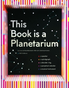 This Book Is a Planetarium : And Other Extraordinary Pop-Up Contraptions, Hardback Book