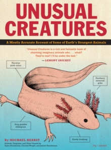 Unusual Creatures : A Mostly Accurate Account of Earth's Strangest Animals, Paperback Book