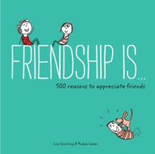 Friendship Is... : 500 Reasons to Appreciate Friends, Paperback / softback Book