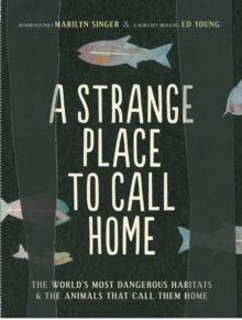 A Strange Place to Call Home : The World's Most Dangerous Habitats & the Animals That Call Them Home, Paperback / softback Book