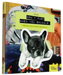 Don't Fart When You Snuggle : Lessons on How to Make a Human Smile, Hardback Book