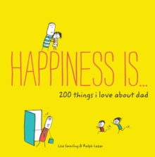 Happiness Is ... 200 Things I Love About Dad, Paperback Book