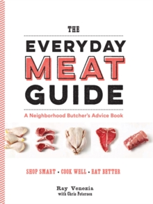 The Everyday Meat Guide : A Neighborhood ButcherAEs Advice Book, Paperback / softback Book