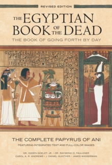 The Egyptian Book of the Dead: The Book of Going Forth by Day : The Complete Papyrus of Ani Featuring Integrated Text and Full-Color Images (History ... Mythology Books, History of Ancient Egypt), Paperback / softback Book