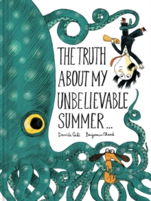 Truth About My Unbelievable Summer, Hardback Book