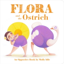Flora and the Ostrich : An Opposites Book by Molly Idle, Board book Book
