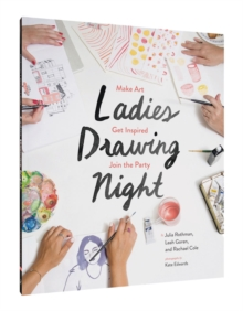 Ladies Drawing Night : Make Art, Get Inspired, Join the Party, Paperback Book