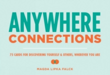 Anywhere Connections : 75 Cards for Discovering Yourself & Others, Wherever You Are, Cards Book