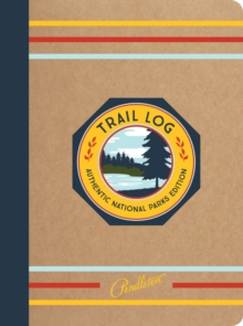Pendleton Trail Log : Authentic National Parks Edition, Notebook / blank book Book