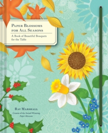 Paper Blossoms for All Seasons : A Book of Beautiful Bouquets for the Table, Other printed item Book