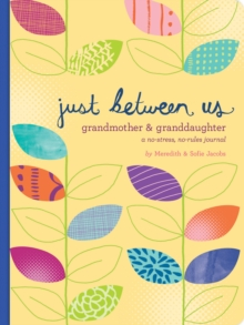 Just Between Us: Grandmother & Granddaughter - A No-Stress, No-Rules Journal, Notebook / blank book Book