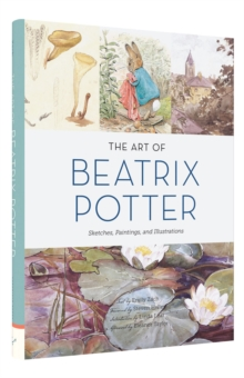 The Art of Beatrix Potter : Sketches, Paintings, and Illustrations, Hardback Book