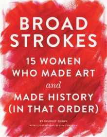 Broad Strokes : 15 Women Who Made Art and Made History (in That Order), Hardback Book