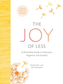 The Joy of Less : A Minimalist Guide to Declutter, Organize, and Simplify, Hardback Book