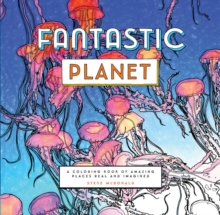 Fantastic Planet : A Coloring Book of Amazing Places Real and Imagined, Paperback Book