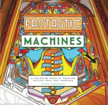 Fantastic Machines : A Coloring Book of Amazing Devices Real and Imagined, Paperback Book