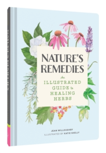 Nature's Remedies : An Illustrated Guide to Healing Herbs, Hardback Book
