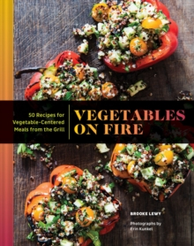 Vegetables on Fire : 50 Vegetable-Centered Meals from the Grill, Hardback Book