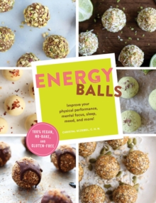 Energy Balls : Improve Your Physical Performance, Mental Focus, Sleep, Mood, and More!, Paperback Book