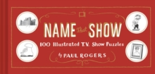 Name That Show : 100 Illustrated T.V. Show Puzzles, Hardback Book