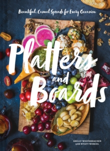 Platters and Boards : Beautiful, Casual Spreads for Every Occasion, Hardback Book
