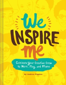 We Inspire Me : Cultivate Your Creative Crew to Work, Play, and Make, Hardback Book