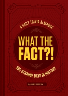 What the Fact?! : 365 Strange Days in History, Hardback Book
